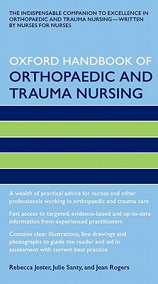 Oxford Handbook of Orthopaedic and Trauma Nursing By Jester, Rebecca/ Santy, Julie/ Rogers, Jean